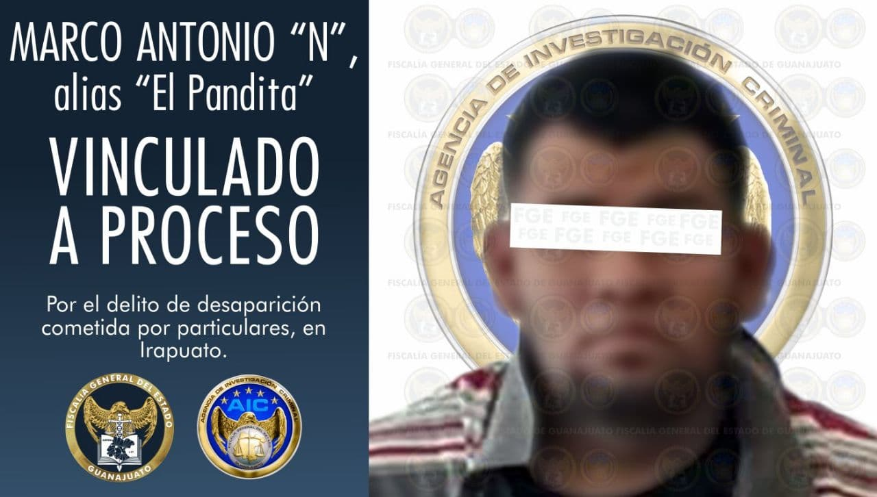 """Por el delito de desaparición cometida por particulares, la FGE aprehendió y obtuvo vinculación a proceso penal para """"El Pandita"""", en Irapuato. 6"""